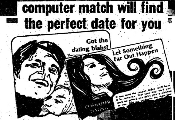 history of dating services 1965: operation match becomes the first computer dating service just six years after the stanford experiment, jeff tarr and vaughan morrill, both students at harvard, conducted operation match they used their own questionnaire and an ibm 1401 computer to match people (for $3) based on their similar likes and.